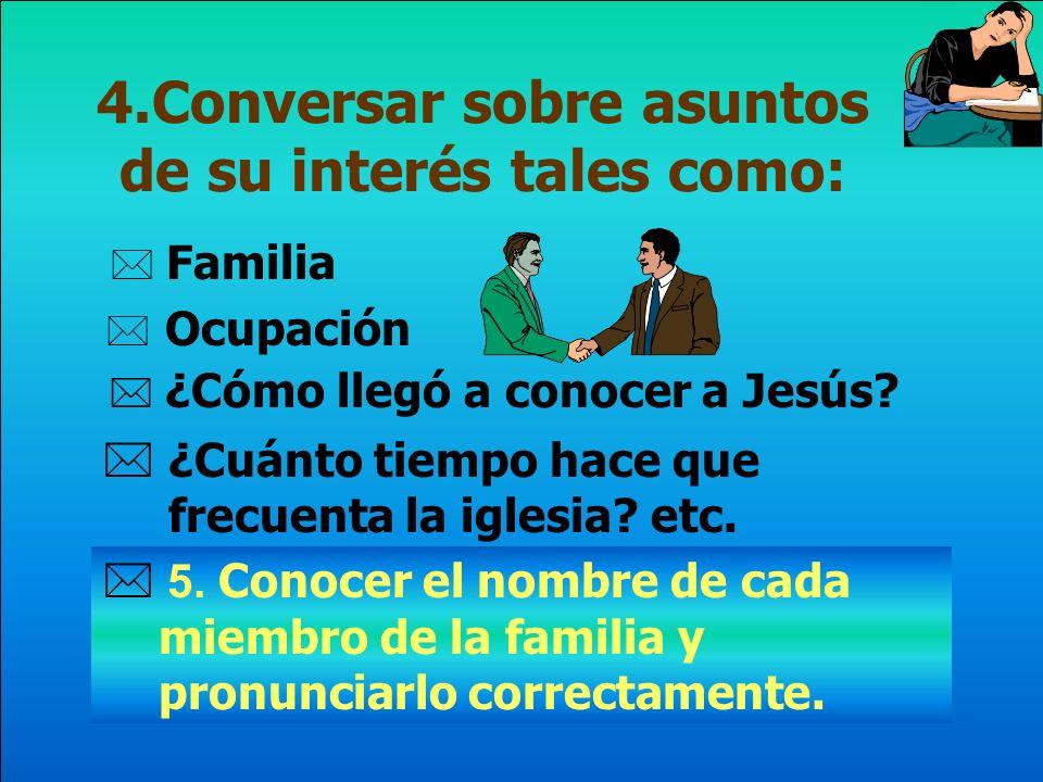 4.Conversar sobre asuntos de su interés tales como: Familia Ocupación ¿Cómo llegó a conocer a Jesús.