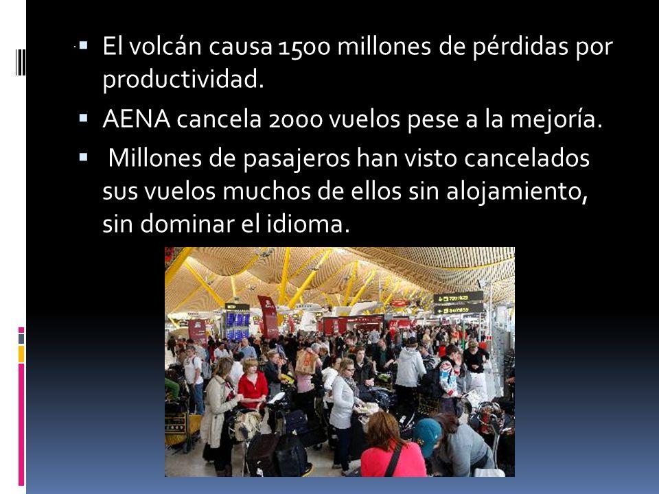 . El volcán causa 1500 millones de pérdidas por productividad. AENA cancela 2000 vuelos pese a la mejoría. Millones de pasajeros han visto cancelados