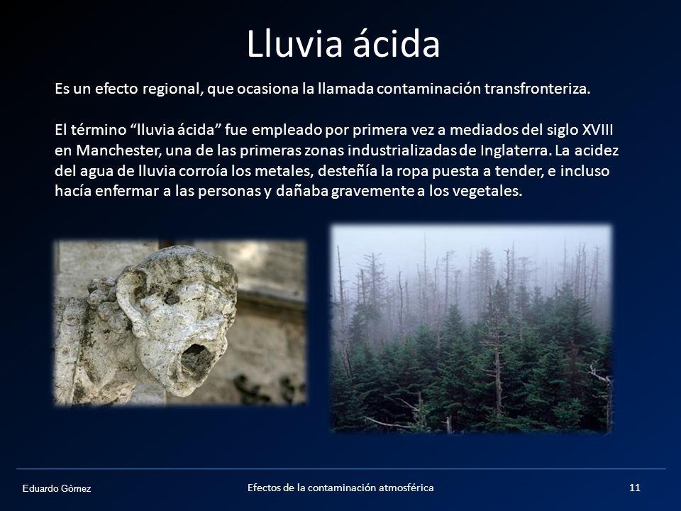 Eduardo Gómez Lluvia ácida Es un efecto regional, que ocasiona la llamada contaminación transfronteriza. El término lluvia ácida fue empleado por prim