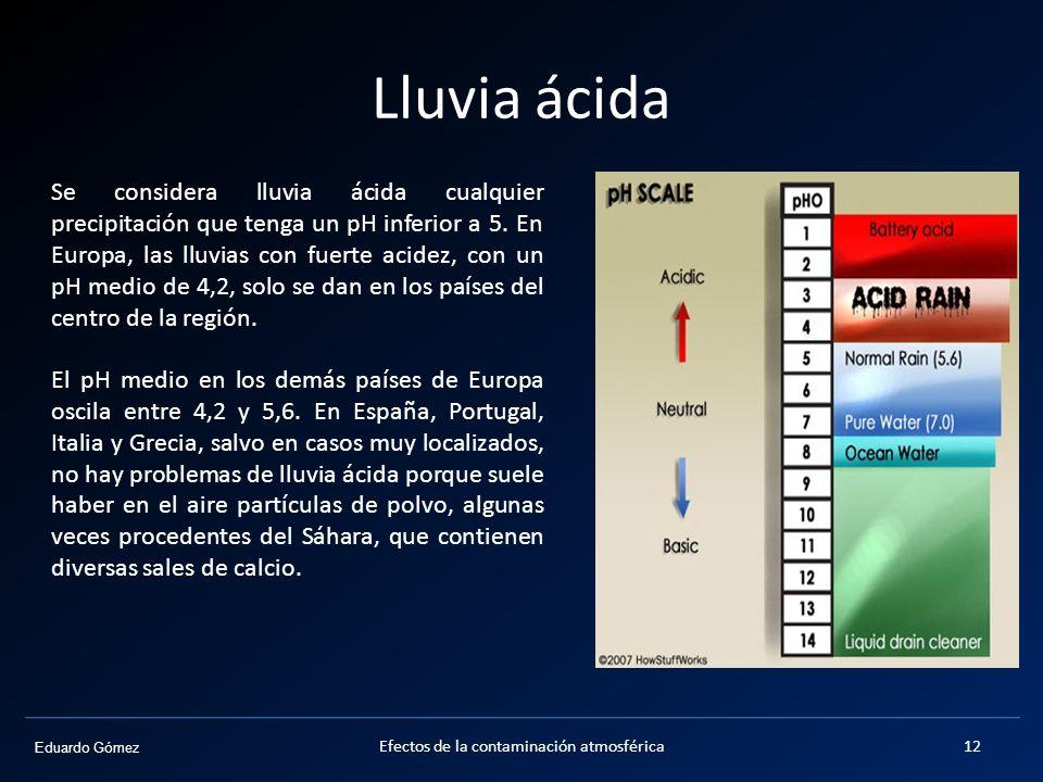 Eduardo Gómez Lluvia ácida Se considera lluvia ácida cualquier precipitación que tenga un pH inferior a 5. En Europa, las lluvias con fuerte acidez, c