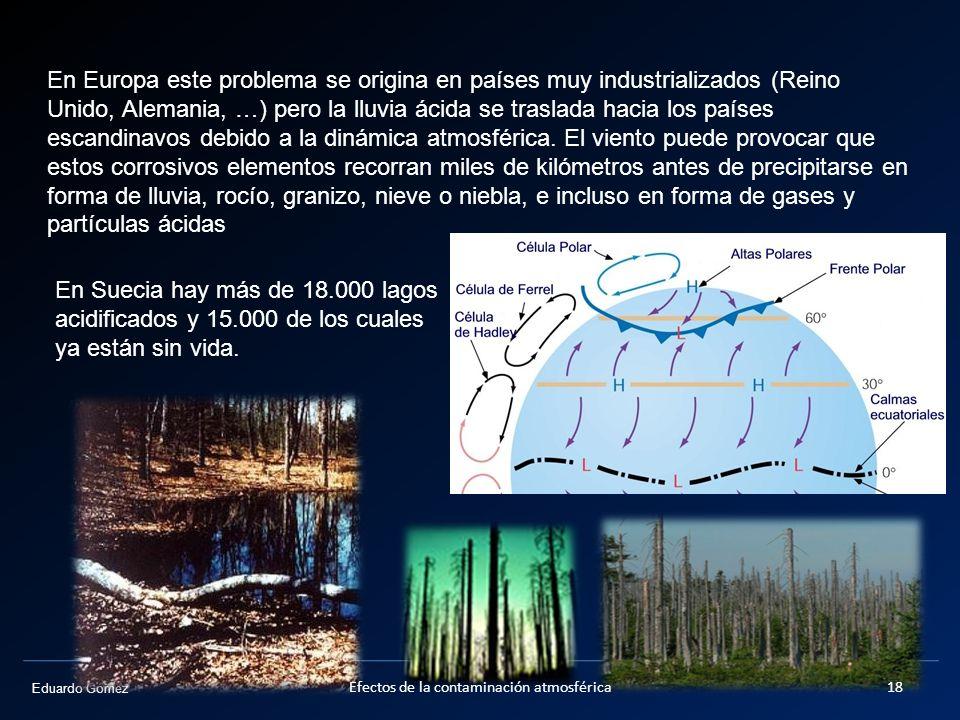 Eduardo Gómez En Europa este problema se origina en países muy industrializados (Reino Unido, Alemania, …) pero la lluvia ácida se traslada hacia los
