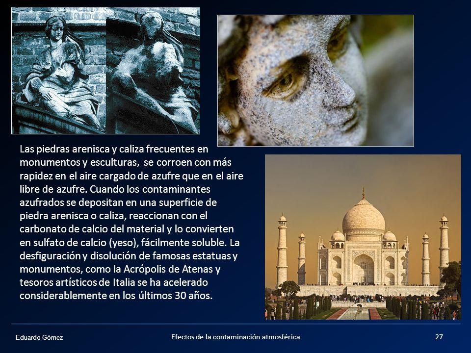 Eduardo Gómez Las piedras arenisca y caliza frecuentes en monumentos y esculturas, se corroen con más rapidez en el aire cargado de azufre que en el a