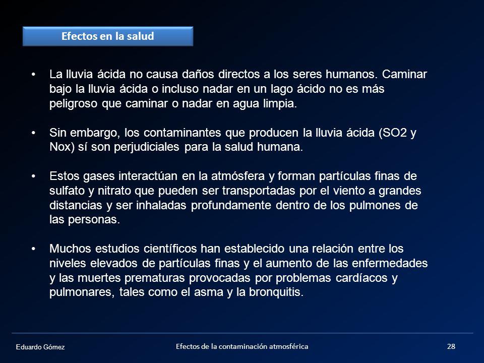 Eduardo Gómez Efectos en la salud La lluvia ácida no causa daños directos a los seres humanos. Caminar bajo la lluvia ácida o incluso nadar en un lago