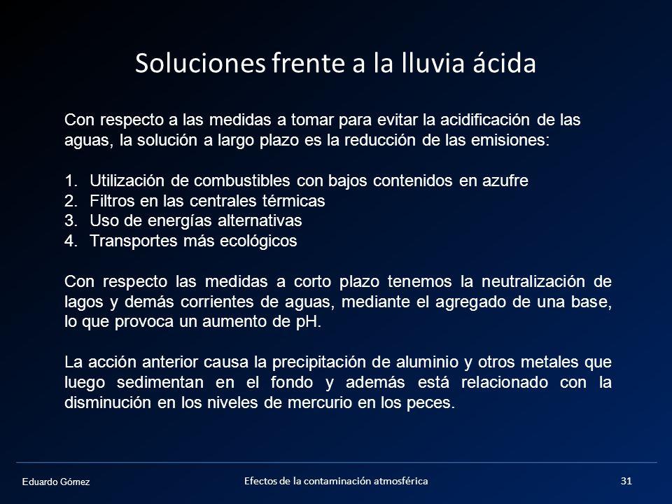 Eduardo Gómez Soluciones frente a la lluvia ácida Con respecto a las medidas a tomar para evitar la acidificación de las aguas, la solución a largo pl
