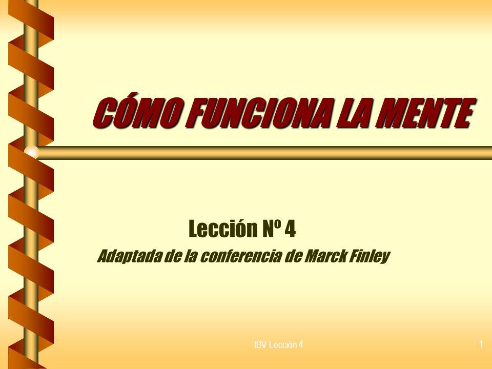IBV Lección 4 22 LA ACCIÓN Las decisiones surgen de la acción recíproca del conocimiento, la convicción y el deseo en la mente de la persona.