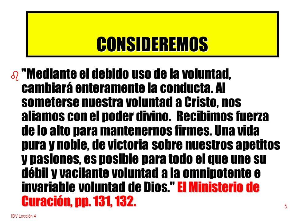 IBV Lección 4 16 AFIRMANDO LA CONVICCIÓN 1.Haga la pregunta: ¿Le resultó claro.