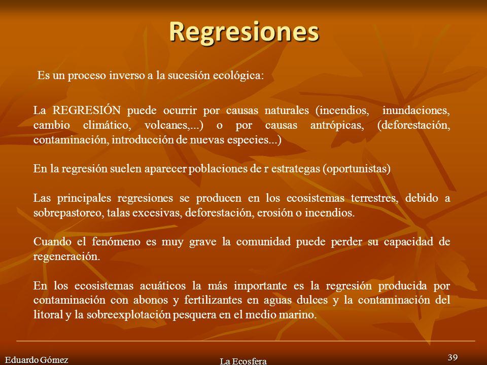 Regresiones Eduardo Gómez La Ecosfera 39 La REGRESIÓN puede ocurrir por causas naturales (incendios, inundaciones, cambio climático, volcanes,...) o p