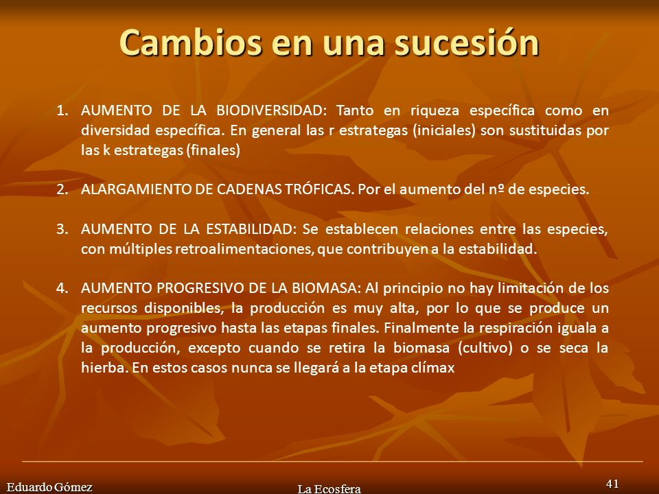Cambios en una sucesión Eduardo Gómez La Ecosfera 41 1.AUMENTO DE LA BIODIVERSIDAD: Tanto en riqueza específica como en diversidad específica. En gene