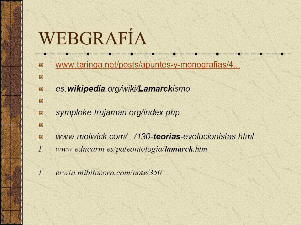 WEBGRAFÍA www.taringa.net/posts/apuntes-y-monografias/4... es.wikipedia.org/wiki/Lamarckismo symploke.trujaman.org/index.php www.molwick.com/.../130-t