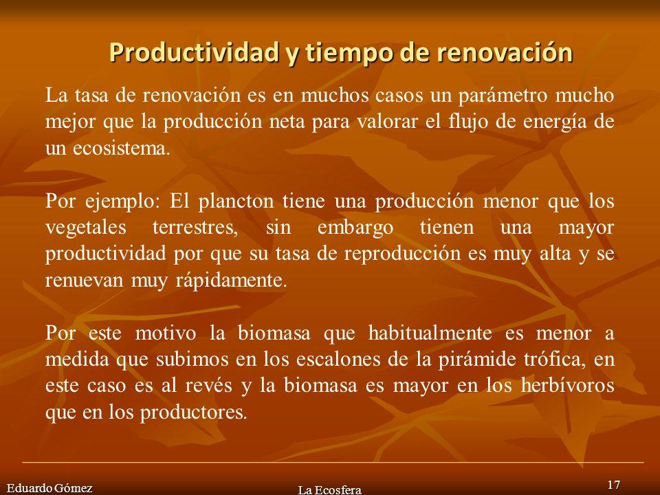 Productividad y tiempo de renovación Eduardo Gómez La Ecosfera 17 La tasa de renovación es en muchos casos un parámetro mucho mejor que la producción