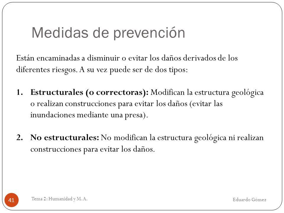 Medidas de prevención Eduardo Gómez Tema 2: Humanidad y M.A. 41 Están encaminadas a disminuir o evitar los daños derivados de los diferentes riesgos.
