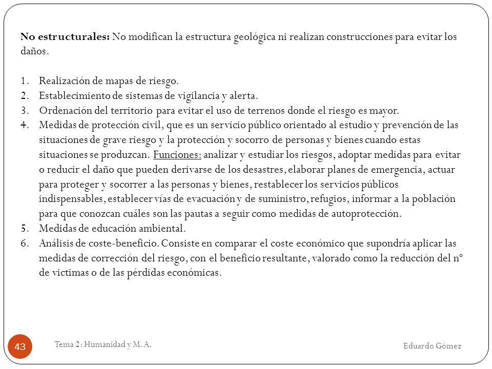 Eduardo Gómez Tema 2: Humanidad y M.A. 43 No estructurales: No modifican la estructura geológica ni realizan construcciones para evitar los daños. 1.R