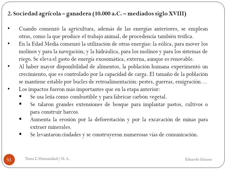 Eduardo Gómez Tema 2: Humanidad y M.A. 51 2. Sociedad agrícola – ganadera (10.000 a.C. – mediados siglo XVIII) Cuando comenzó la agricultura, además d