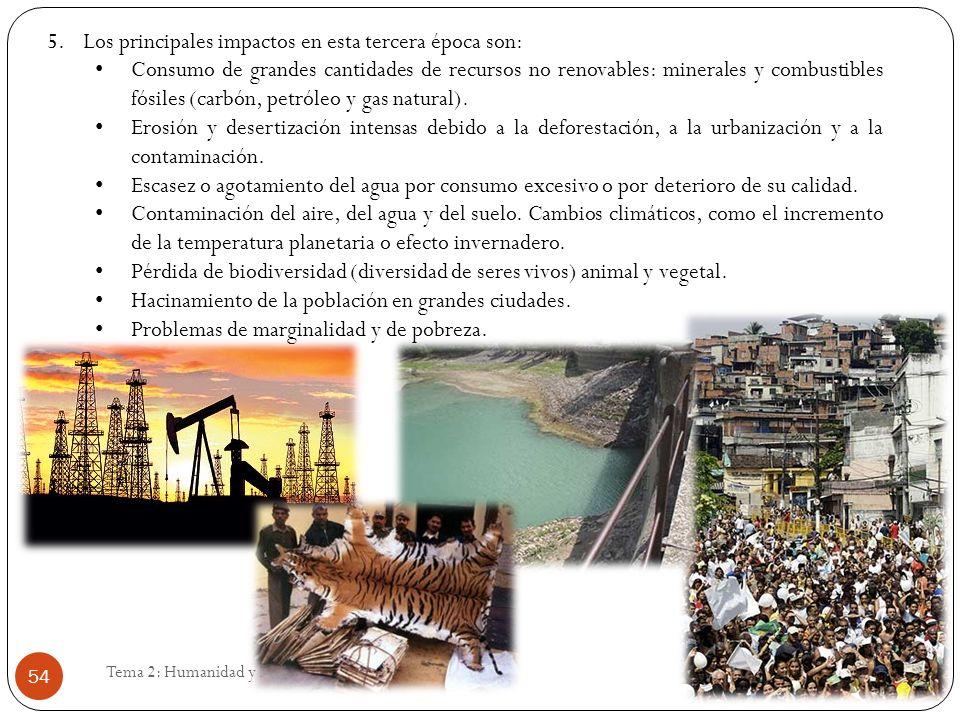 Eduardo Gómez Tema 2: Humanidad y M.A. 54 5.Los principales impactos en esta tercera época son: Consumo de grandes cantidades de recursos no renovable