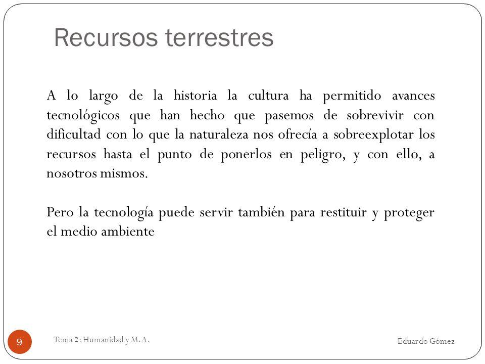 Recursos terrestres Eduardo Gómez Tema 2: Humanidad y M.A. 9 A lo largo de la historia la cultura ha permitido avances tecnológicos que han hecho que