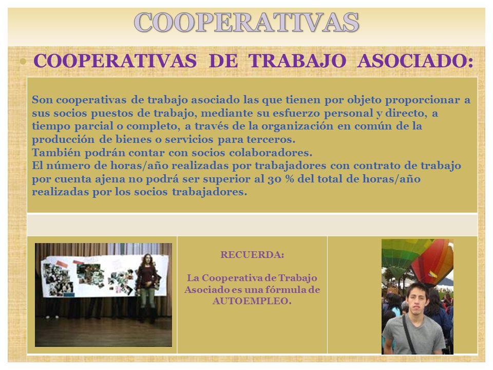 COOPERATIVAS DE TRABAJO ASOCIADO: RECUERDA: La Cooperativa de Trabajo Asociado es una fórmula de AUTOEMPLEO. Son cooperativas de trabajo asociado las