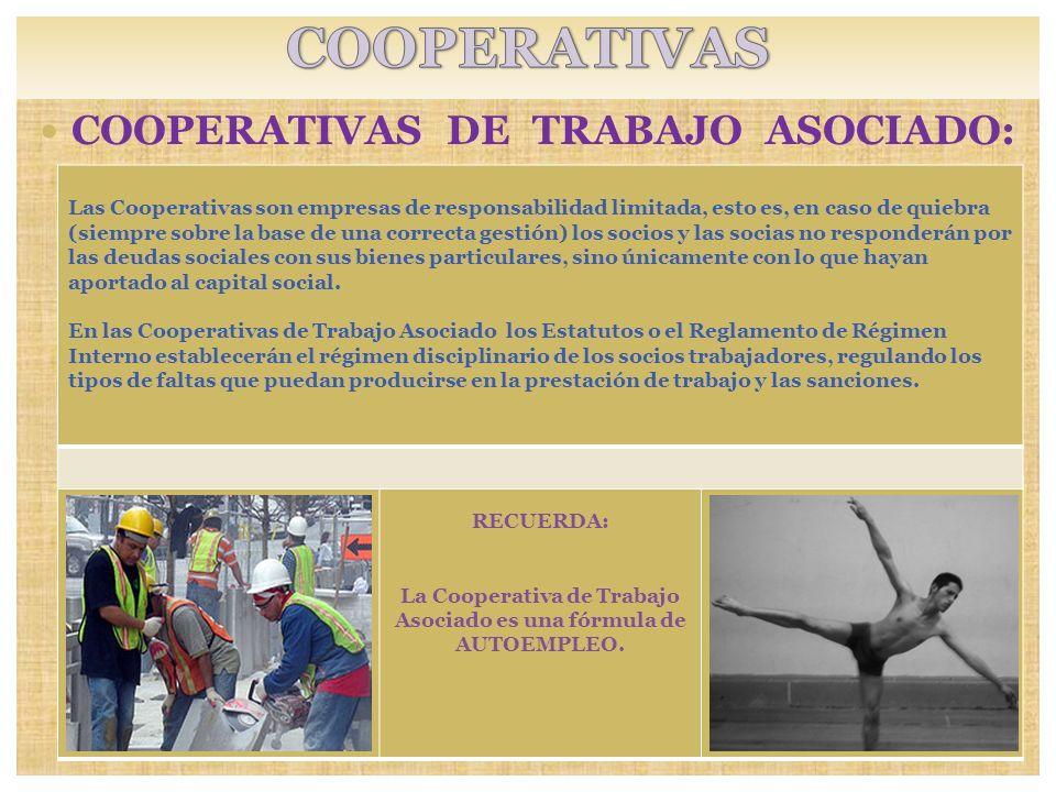 COOPERATIVAS DE TRABAJO ASOCIADO: RECUERDA: La Cooperativa de Trabajo Asociado es una fórmula de AUTOEMPLEO. Las Cooperativas son empresas de responsa