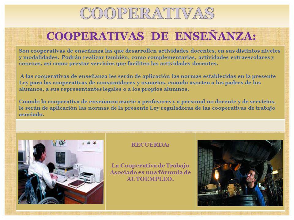 COOPERATIVAS DE ENSEÑANZA: RECUERDA: La Cooperativa de Trabajo Asociado es una fórmula de AUTOEMPLEO. Son cooperativas de enseñanza las que desarrolle