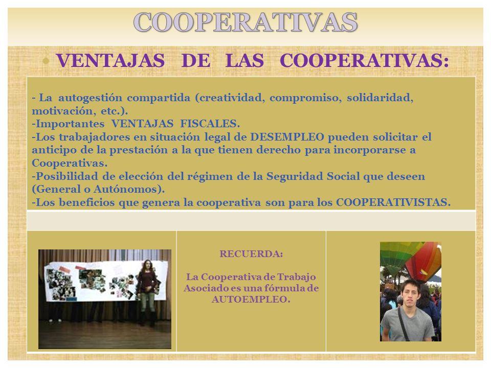 VENTAJAS DE LAS COOPERATIVAS: RECUERDA: La Cooperativa de Trabajo Asociado es una fórmula de AUTOEMPLEO. - La autogestión compartida (creatividad, com
