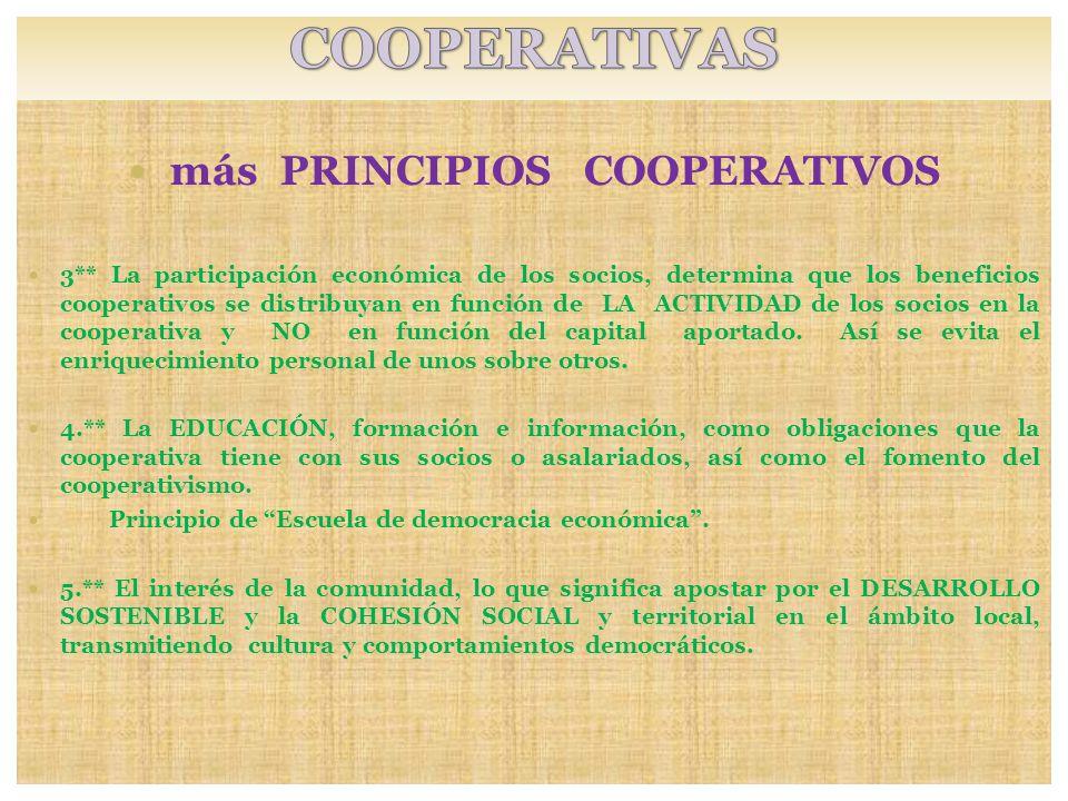más PRINCIPIOS COOPERATIVOS 3** La participación económica de los socios, determina que los beneficios cooperativos se distribuyan en función de LA AC
