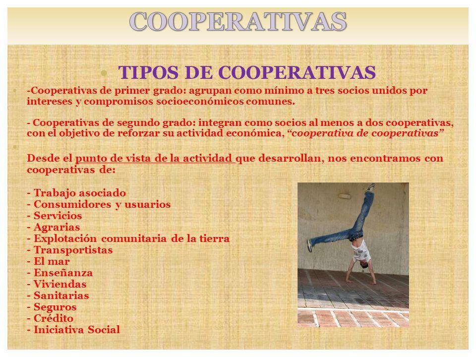 TIPOS DE COOPERATIVAS -Cooperativas de primer grado: agrupan como mínimo a tres socios unidos por intereses y compromisos socioeconómicos comunes. - C