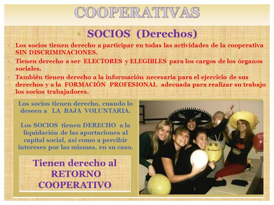 SOCIOS (Derechos) Los socios tienen derecho a participar en todas las actividades de la cooperativa SIN DISCRIMINACIONES. Tienen derecho a ser ELECTOR