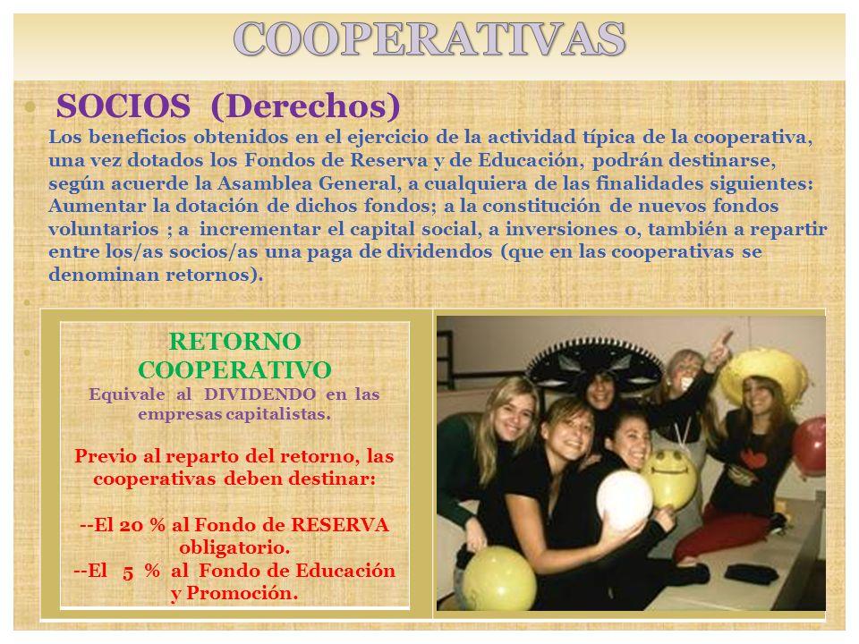 SOCIOS (Derechos) Los beneficios obtenidos en el ejercicio de la actividad típica de la cooperativa, una vez dotados los Fondos de Reserva y de Educac
