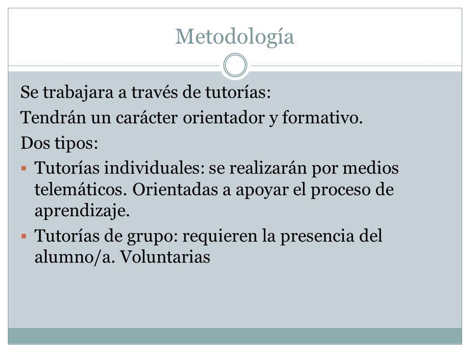 Metodología Se trabajara a través de tutorías: Tendrán un carácter orientador y formativo.