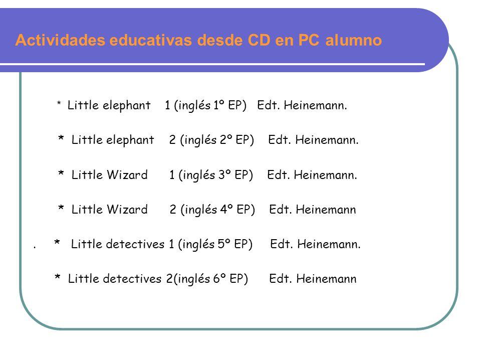 Actividades educativas desde CD en PC alumno * Little elephant 1 (inglés 1º EP) Edt. Heinemann. * Little elephant 2 (inglés 2º EP) Edt. Heinemann. * L