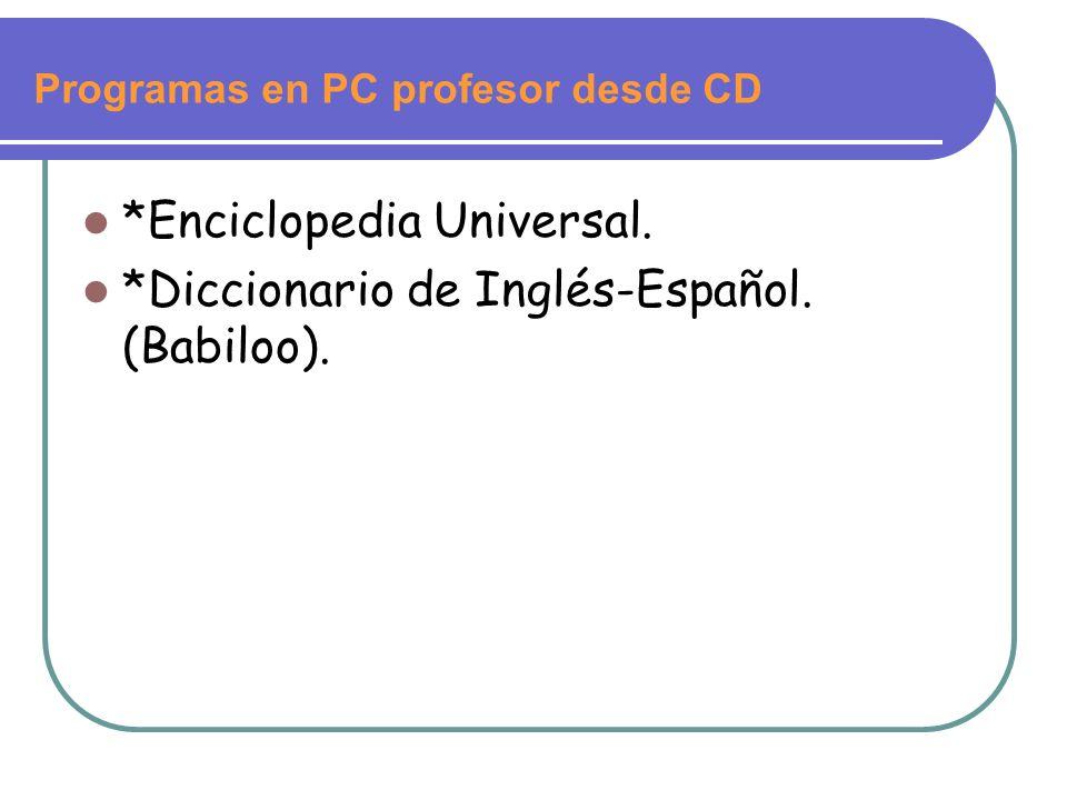 Programas en PC profesor desde CD *Enciclopedia Universal. *Diccionario de Inglés-Español. (Babiloo).