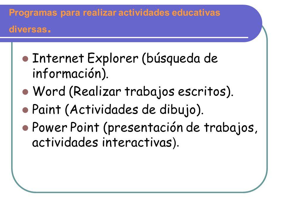 Programas para realizar actividades educativas diversas. Internet Explorer (búsqueda de información). Word (Realizar trabajos escritos). Paint (Activi