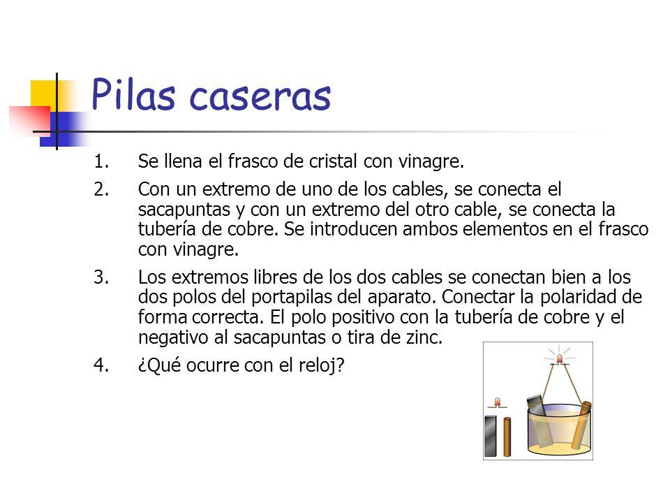 Pilas caseras 1.Se llena el frasco de cristal con vinagre. 2.Con un extremo de uno de los cables, se conecta el sacapuntas y con un extremo del otro c