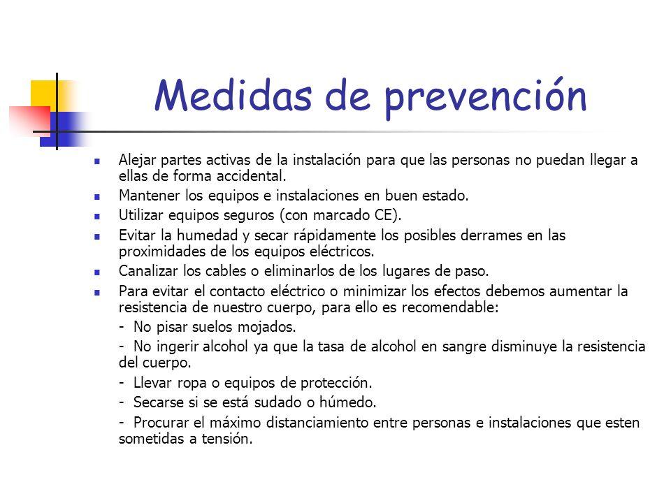 Medidas de prevención Alejar partes activas de la instalación para que las personas no puedan llegar a ellas de forma accidental. Mantener los equipos