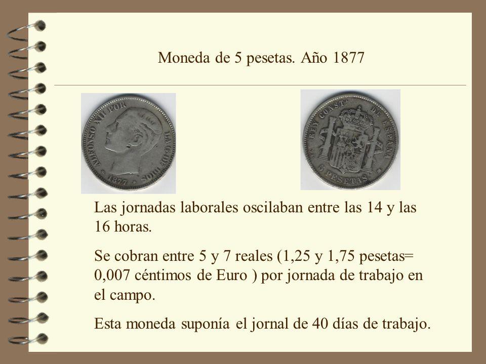 Moneda de 5 pesetas. Año 1877 Las jornadas laborales oscilaban entre las 14 y las 16 horas. Se cobran entre 5 y 7 reales (1,25 y 1,75 pesetas= 0,007 c