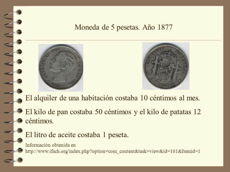 Moneda de 5 pesetas. Año 1877 El alquiler de una habitación costaba 10 céntimos al mes. El kilo de pan costaba 50 céntimos y el kilo de patatas 12 cén