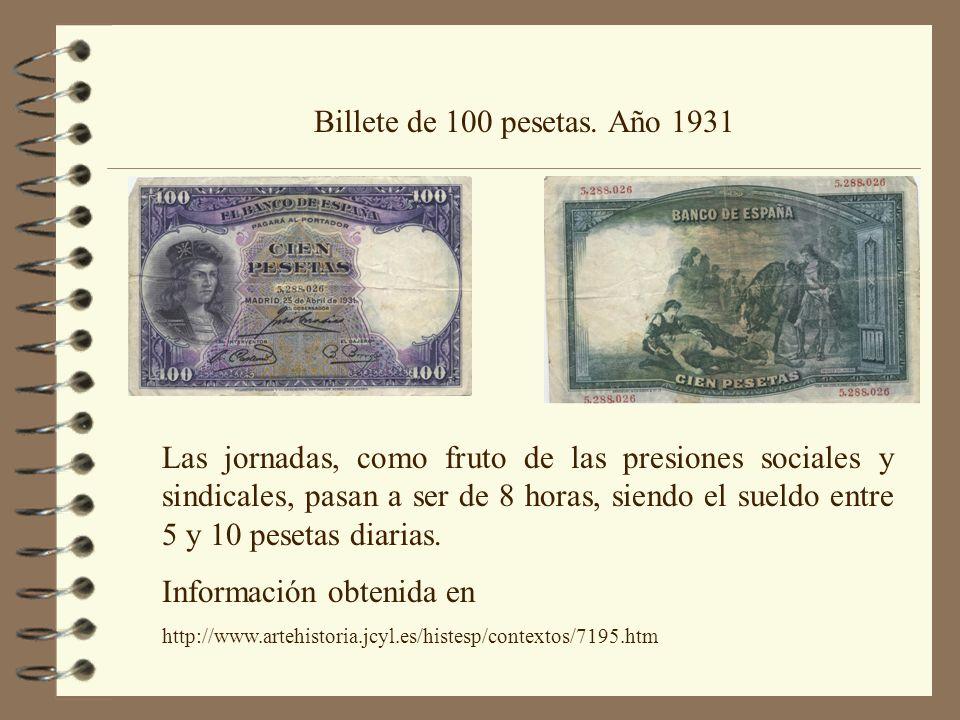 Billete de 100 pesetas. Año 1931 Las jornadas, como fruto de las presiones sociales y sindicales, pasan a ser de 8 horas, siendo el sueldo entre 5 y 1