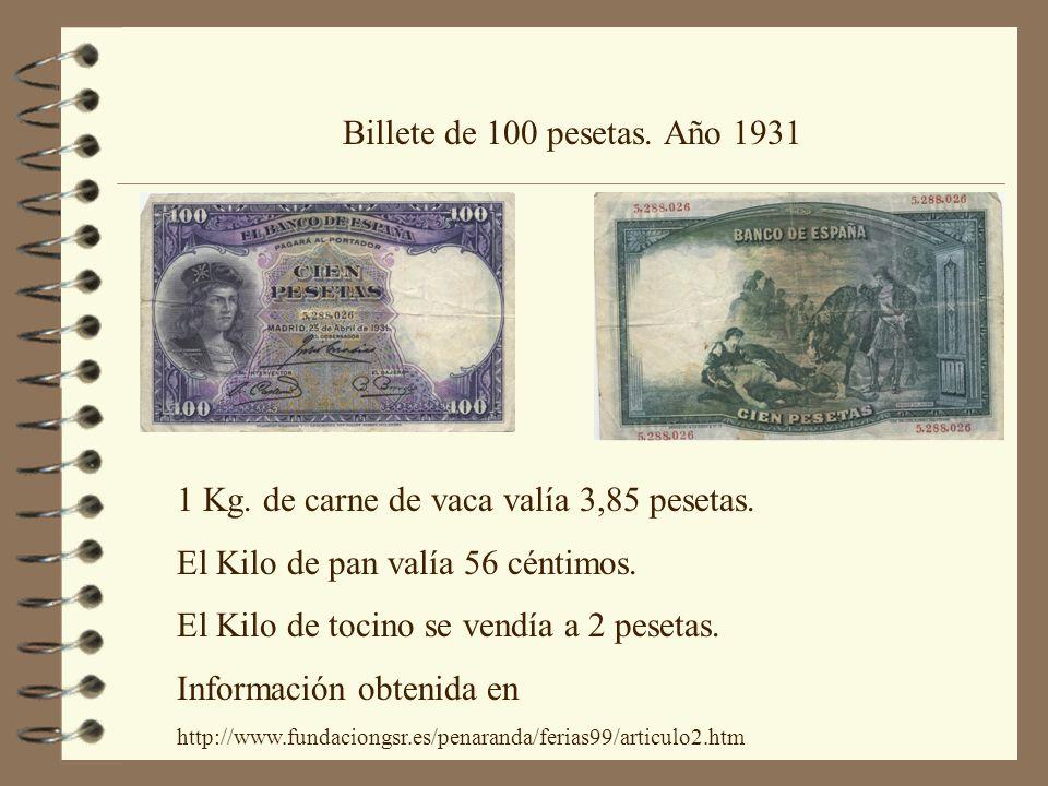 Billete de 100 pesetas. Año 1931 1 Kg. de carne de vaca valía 3,85 pesetas. El Kilo de pan valía 56 céntimos. El Kilo de tocino se vendía a 2 pesetas.