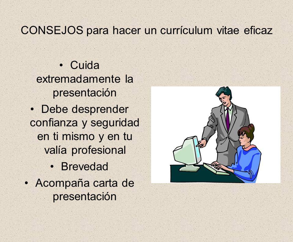 CONSEJOS para hacer un currículum vitae eficaz Cuida extremadamente la presentación Debe desprender confianza y seguridad en ti mismo y en tu valía pr