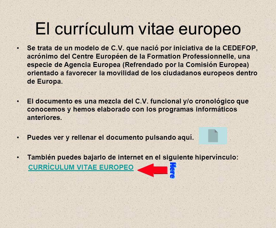 El currículum vitae europeo Se trata de un modelo de C.V. que nació por iniciativa de la CEDEFOP, acrónimo del Centre Européen de la Formation Profess