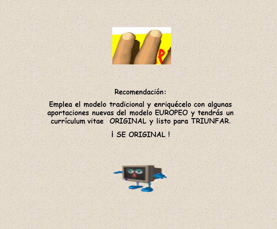 Recomendación: Emplea el modelo tradicional y enriquécelo con algunas aportaciones nuevas del modelo EUROPEO y tendrás un currículum vitae ORIGINAL y