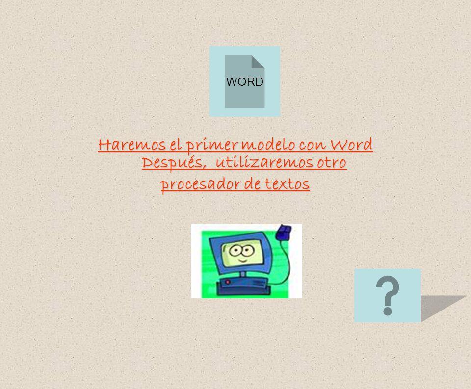 Haremos el primer modelo con Word Después, utilizaremos otro procesador de textos WORD