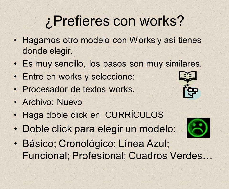 ¿Prefieres con works? Hagamos otro modelo con Works y así tienes donde elegir. Es muy sencillo, los pasos son muy similares. Entre en works y seleccio