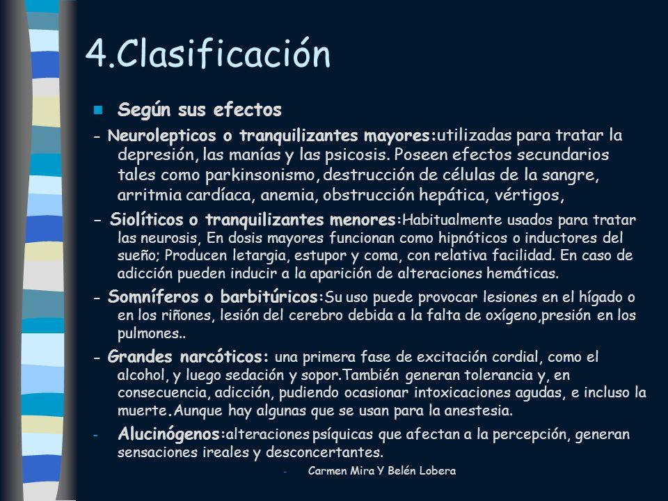 4.Clasificación Según sus efectos - N eurolepticos o tranquilizantes mayores:utilizadas para tratar la depresión, las manías y las psicosis. Poseen ef