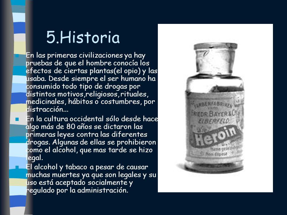 5.Historia En las primeras civilizaciones ya hay pruebas de que el hombre conocía los efectos de ciertas plantas(el opio) y las usaba. Desde siempre e
