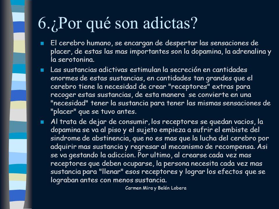 6.¿Por qué son adictas? El cerebro humano, se encargan de despertar las sensaciones de placer, de estas las mas importantes son la dopamina, la adrena