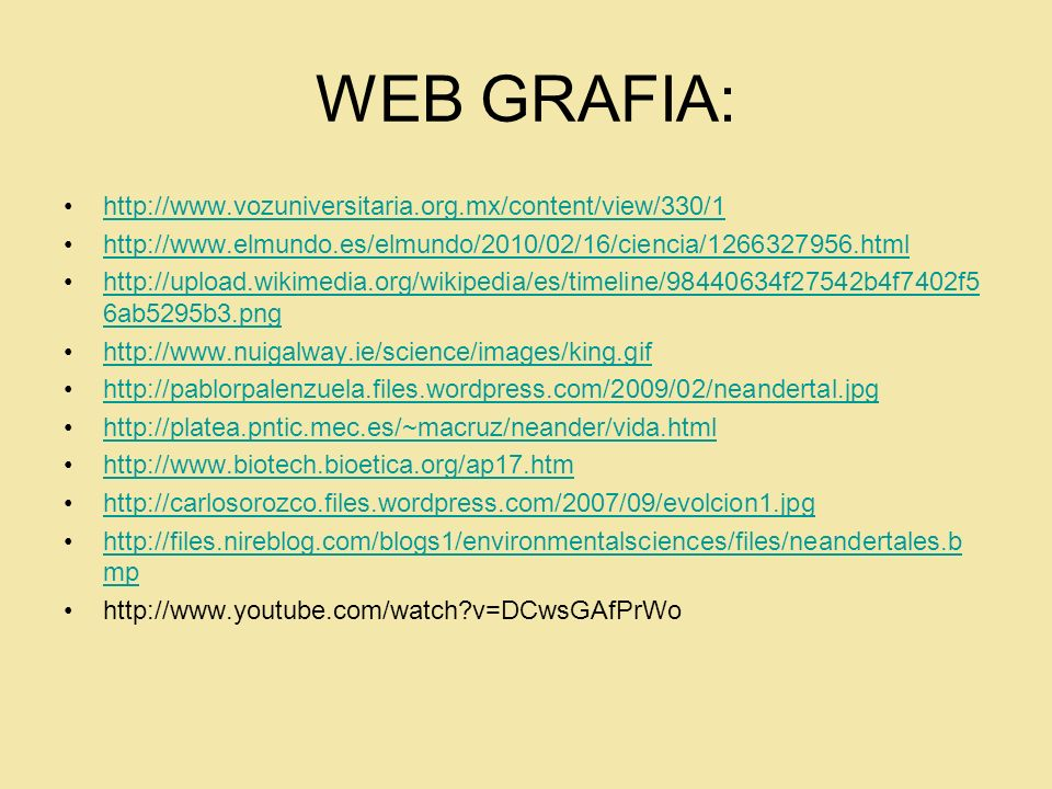 WEB GRAFIA: http://www.vozuniversitaria.org.mx/content/view/330/1 http://www.elmundo.es/elmundo/2010/02/16/ciencia/1266327956.html http://upload.wikim