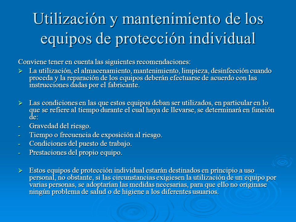 Utilización y mantenimiento de los equipos de protección individual Conviene tener en cuenta las siguientes recomendaciones: La utilización, el almace