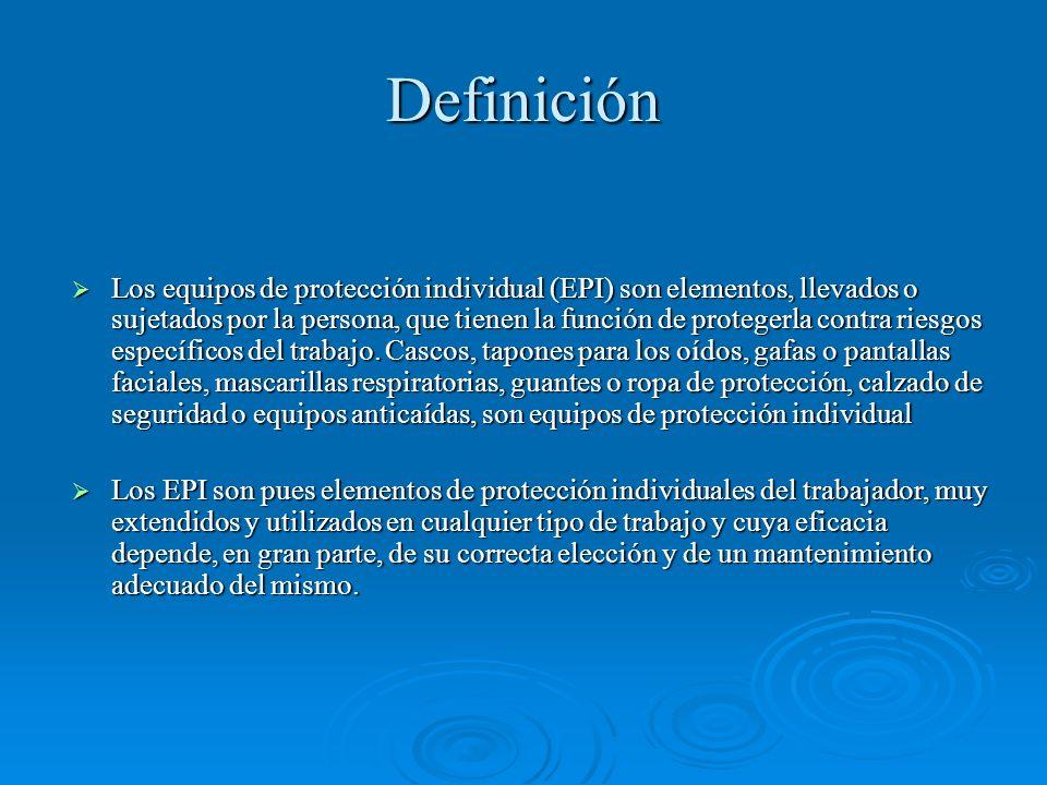 Definición Los equipos de protección individual (EPI) son elementos, llevados o sujetados por la persona, que tienen la función de protegerla contra r