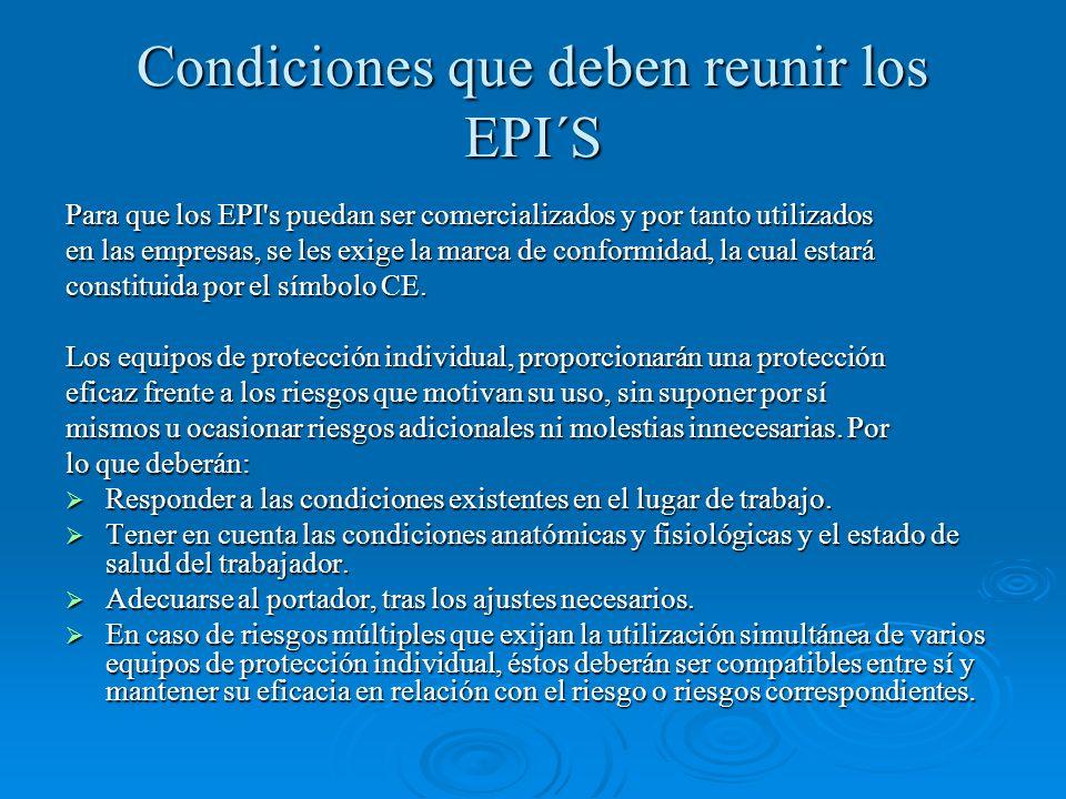 Condiciones que deben reunir los EPI´S Para que los EPI's puedan ser comercializados y por tanto utilizados en las empresas, se les exige la marca de