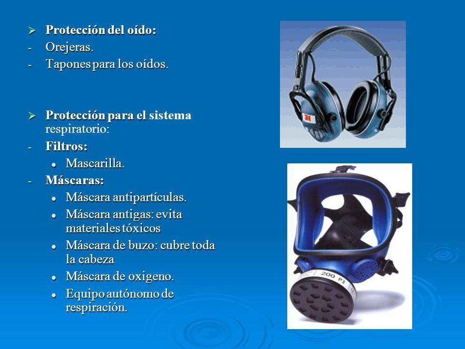 Protección del oído: Protección del oído: - Orejeras. - Tapones para los oídos. Protección para el Protección para el sistema respiratorio: - Filtros:
